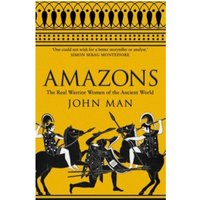 Amazons : The Real Warrior Women of the Ancient World