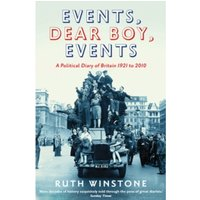 Events, Dear Boy, Events : A Political Diary of Britain 1921 to 2010