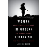 Women in Modern Terrorism: From Liberation Wars to Global Jihad and the Islamic State by Jessica Davis (Paperback, 2017)