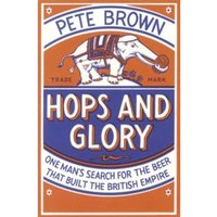 Hops and Glory : One man's search for the beer that built the British Empire