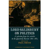 Lord Salisbury on Politics : A selection from his articles in the Quarterly Review, 1860-1883