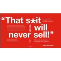 That S*it Will Never Sell!' : A Book About Ideas by the Person Who Had Them