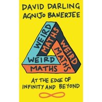 Weird Maths : At the Edge of Infinity and Beyond