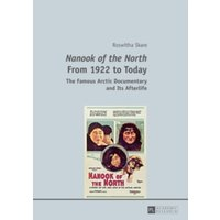 Nanook of the North' From 1922 to Today : The Famous Arctic Documentary and Its Afterlife