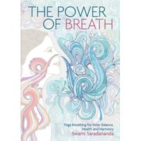 The Power of Breath : Yoga Breathing for Inner Balance, Health and Harmony