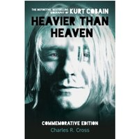 Heavier Than Heaven : The Biography of Kurt Cobain