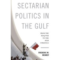 Sectarian Politics in the Gulf : From the Iraq War to the Arab Uprisings
