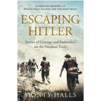 Escaping Hitler : Stories Of Courage And Endurance On The Freedom Trails