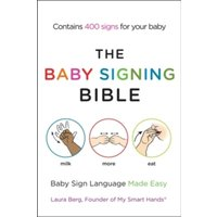 The Baby Signing Bible : Baby Sign Language Made Easy