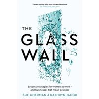 The Glass Wall : Success strategies for women at work - and businesses that mean business