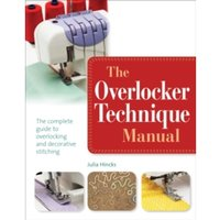 The Overlocker Technique Manual: The Complete Guide to Serging and Decorative Stitching by Julia Hincks (Paperback, 2014)