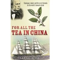 For All the Tea in China: Espionage, Empire and the Secret Formula for the World's Favourite Drink by Sarah Rose (Paperback,...