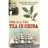 For All the Tea in China : Espionage, Empire and the Secret Formula for the World's Favourite Drink