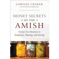 Money Secrets of the Amish : Finding True Abundance in Simplicity, Sharing, and Saving