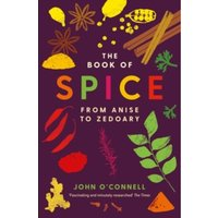 The Book of Spice : From Anise to Zedoary