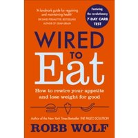 Wired to Eat : How to Rewire Your Appetite and Lose Weight for Good