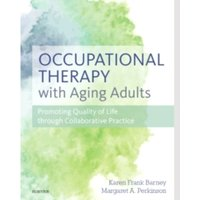 Occupational Therapy with Aging Adults : Promoting Quality of Life through Collaborative Practice