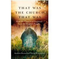 That Was The Church That Was : How the Church of England Lost the English People