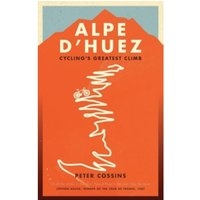 Alpe d'Huez : The Story of Pro Cycling's Greatest Climb