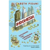 Indonesia Etc. : Exploring the Improbable Nation