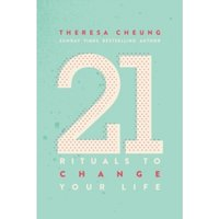 21 Rituals to Change Your Life : Daily Practices to Bring Greater Inner Peace and Happiness