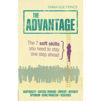 The Advantage : The 7 soft skills you need to stay one step ahead