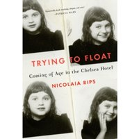Trying to Float: Chronicles of a Girl in the Chelsea Hotel by Nicolaia Rips (Hardback, 2016)