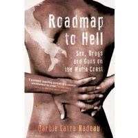Roadmap to Hell : Sex, Drugs and Guns on the Mafia Coast