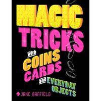 Magic Tricks with Coins, Cards and Everyday Objects by Jake Banfield (Hardback, 2016)
