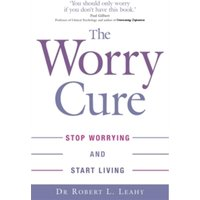 The Worry Cure : Stop Worrying and Start Living