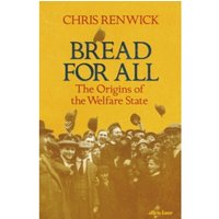 Bread for All : The Origins of the Welfare State