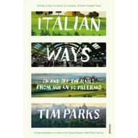 Italian Ways : On and Off the Rails from Milan to Palermo