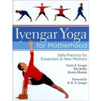 Iyengar Yoga for Motherhood : Safe Practice for Expectant & New Mothers