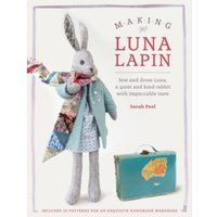 Making Luna Lapin : Sew and Dress Luna, a Quiet and Kind Rabbit with Impeccable Taste
