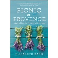 Picnic in Provence : A Tale of Love in France, with Recipes