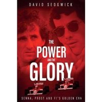 The Power and The Glory : Senna, Prost and F1's Golden Era