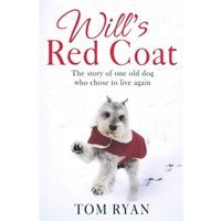 Will's Red Coat : The story of one old dog who chose to live again