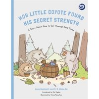 How Little Coyote Found His Secret Strength : A Story About How to Get Through Hard Times