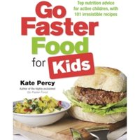 Go Faster Food for Your Active Family : Perform Better | Have More Energy | Eat Delicious Food