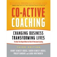 Co-Active Coaching: Changing Business, Transforming Lives by Laura Whitworth, Phillip Sandahl, Henry Kimsey-House, Karen...