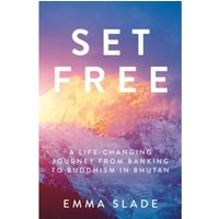 Set Free : A Life-Changing Journey from Banking to Buddhism in Bhutan