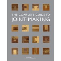 The Complete Guide to Joint-making by John Bullar (Paperback, 2013)
