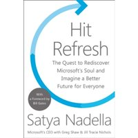 Hit Refresh : The Quest to Rediscover Microsoft's Soul and Imagine a Better Future for Everyone Hardcover