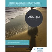 Modern Languages Study Guides: L'Etranger : Literature Study Guide for AS/A-Level French