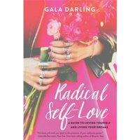 Radical Self-Love : A Guide to Loving Yourself and Living Your Dreams