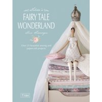 Tilda's Fairy Tale Wonderland : Over 25 Beautiful Sewing and Papercraft Projects