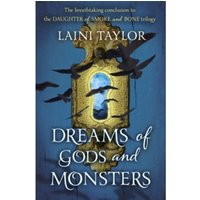 Dreams of Gods and Monsters : The Sunday Times Bestseller. Daughter of Smoke and Bone Trilogy Book 3