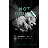 Not Guilty : Queer Stories from a Century of Discrimination