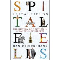 Spitalfields : The History of a Nation in a Handful of Streets