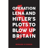 Operation Lena and Hitler's Plots to Blow Up Britain